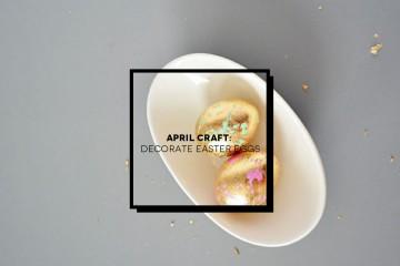 April Craft: decorare le uova di pasqua
